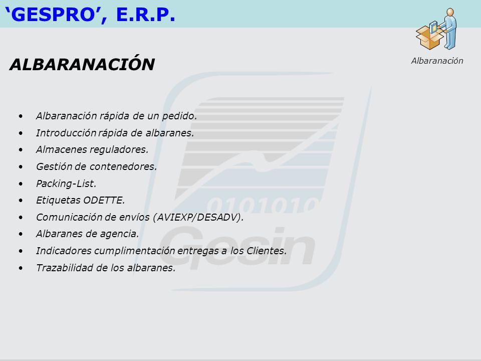 GESPRO, E.R.P. Albaranación rápida de un pedido. Introducción rápida de albaranes. Almacenes reguladores. Gestión de contenedores. Packing-List. Etiqu
