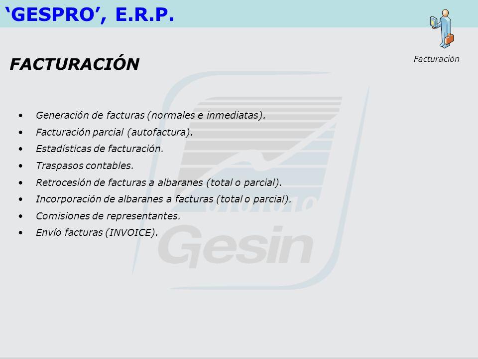 GESPRO, E.R.P. Generación de facturas (normales e inmediatas). Facturación parcial (autofactura). Estadísticas de facturación. Traspasos contables. Re