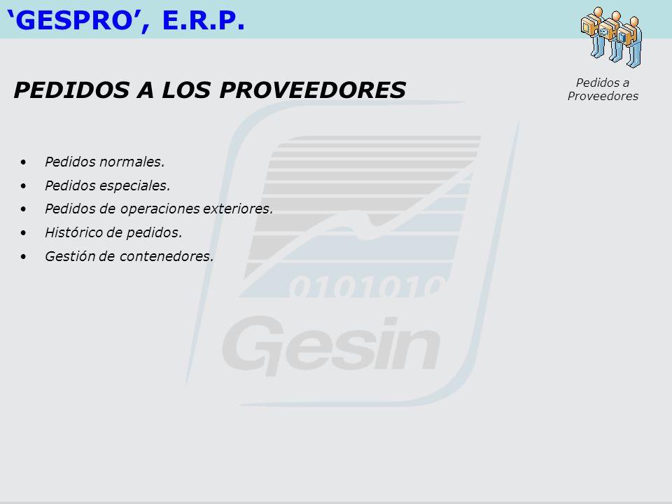 GESPRO, E.R.P. Pedidos normales. Pedidos especiales. Pedidos de operaciones exteriores. Histórico de pedidos. Gestión de contenedores. Pedidos a Prove