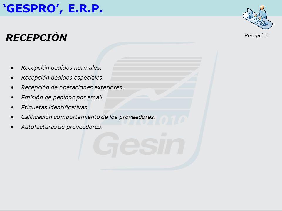 GESPRO, E.R.P. Recepción pedidos normales. Recepción pedidos especiales. Recepción de operaciones exteriores. Emisión de pedidos por email. Etiquetas