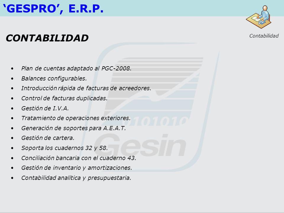 GESPRO, E.R.P. Contabilidad Plan de cuentas adaptado al PGC-2008. Balances configurables. Introducción rápida de facturas de acreedores. Control de fa