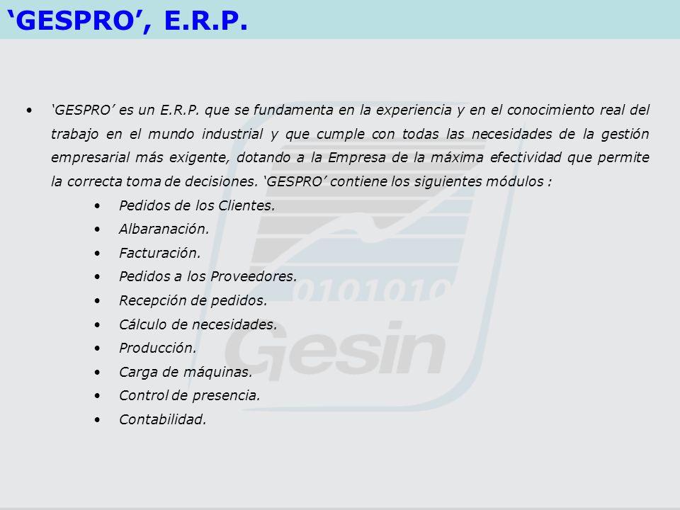 GESPRO es un E.R.P. que se fundamenta en la experiencia y en el conocimiento real del trabajo en el mundo industrial y que cumple con todas las necesi