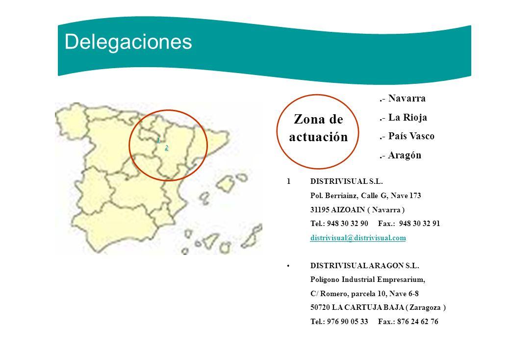Delegaciones Zona de actuación 1 2 1DISTRIVISUAL S.L. Pol. Berriainz, Calle G, Nave 173 31195 AIZOAIN ( Navarra ) Tel.: 948 30 32 90 Fax.: 948 30 32 9