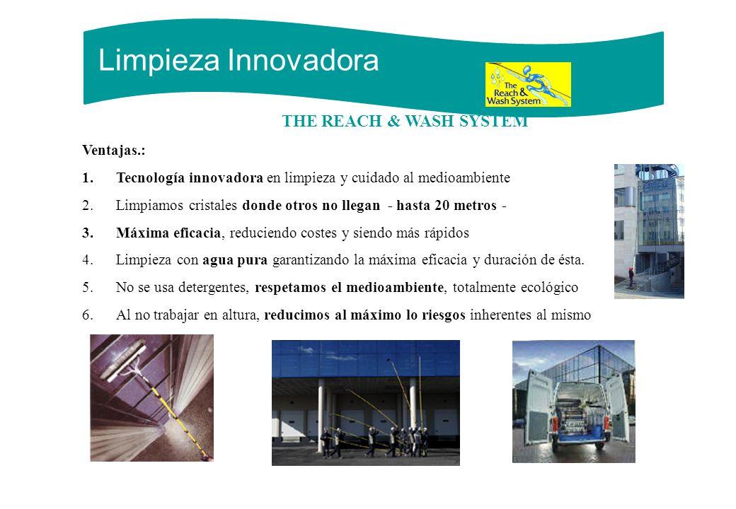 Limpieza Innovadora THE REACH & WASH SYSTEM Ventajas.: 1.Tecnología innovadora en limpieza y cuidado al medioambiente 2.Limpiamos cristales donde otro