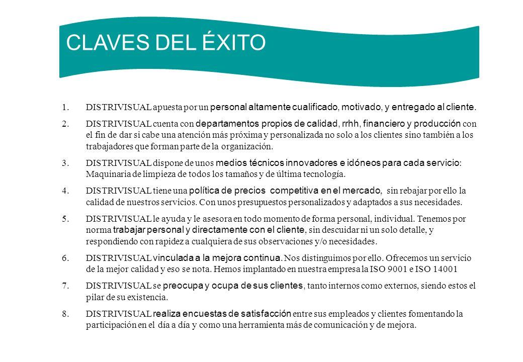 CLAVES DEL ÉXITO 1.DISTRIVISUAL apuesta por un personal altamente cualificado, motivado, y entregado al cliente. 2.DISTRIVISUAL cuenta con departament