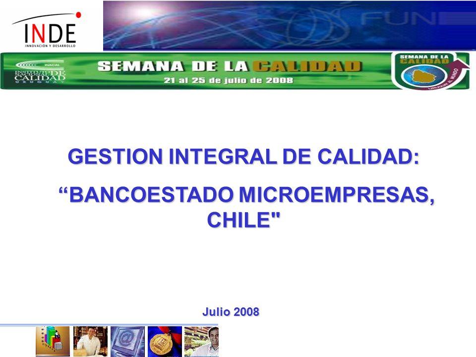Julio 2008 GESTION INTEGRAL DE CALIDAD: BANCOESTADO MICROEMPRESAS, CHILE BANCOESTADO MICROEMPRESAS, CHILE