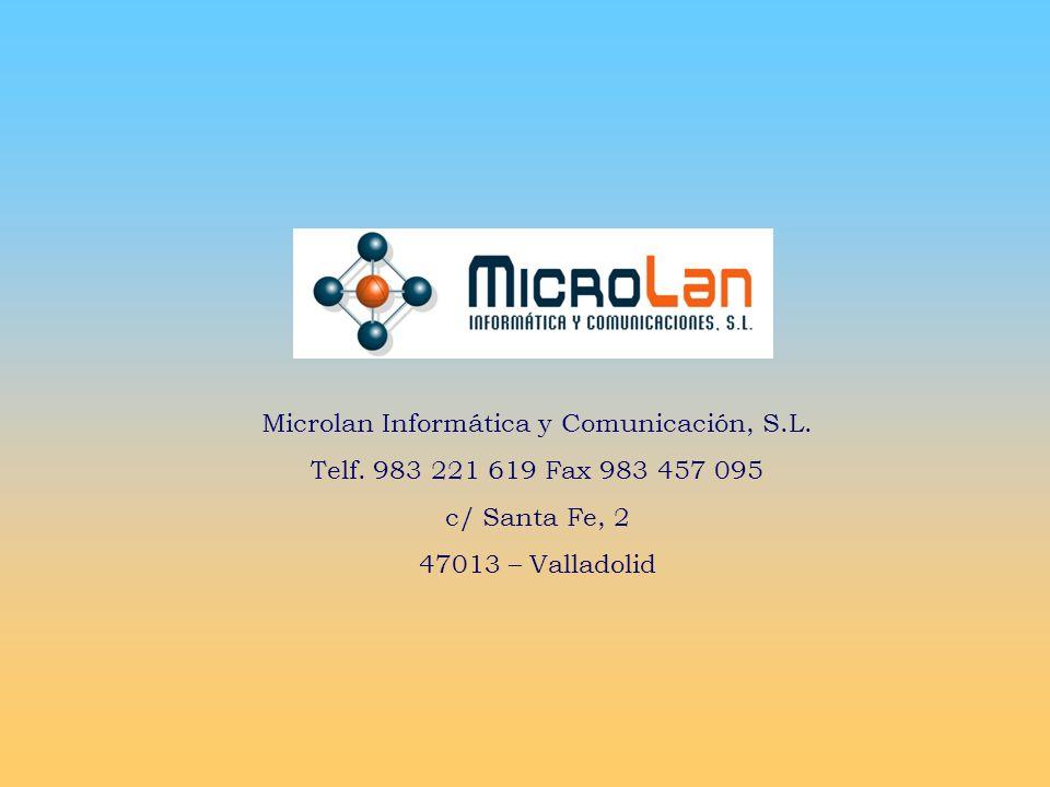 Microlan Informática y Comunicación, S.L. Telf. 983 221 619 Fax 983 457 095 c/ Santa Fe, 2 47013 – Valladolid