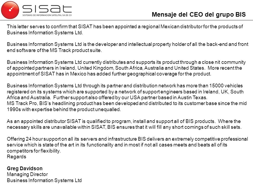 Mensaje del CEO del grupo BIS This letter serves to confirm that SISAT has been appointed a regional Mexican distributor for the products of Business Information Systems Ltd.