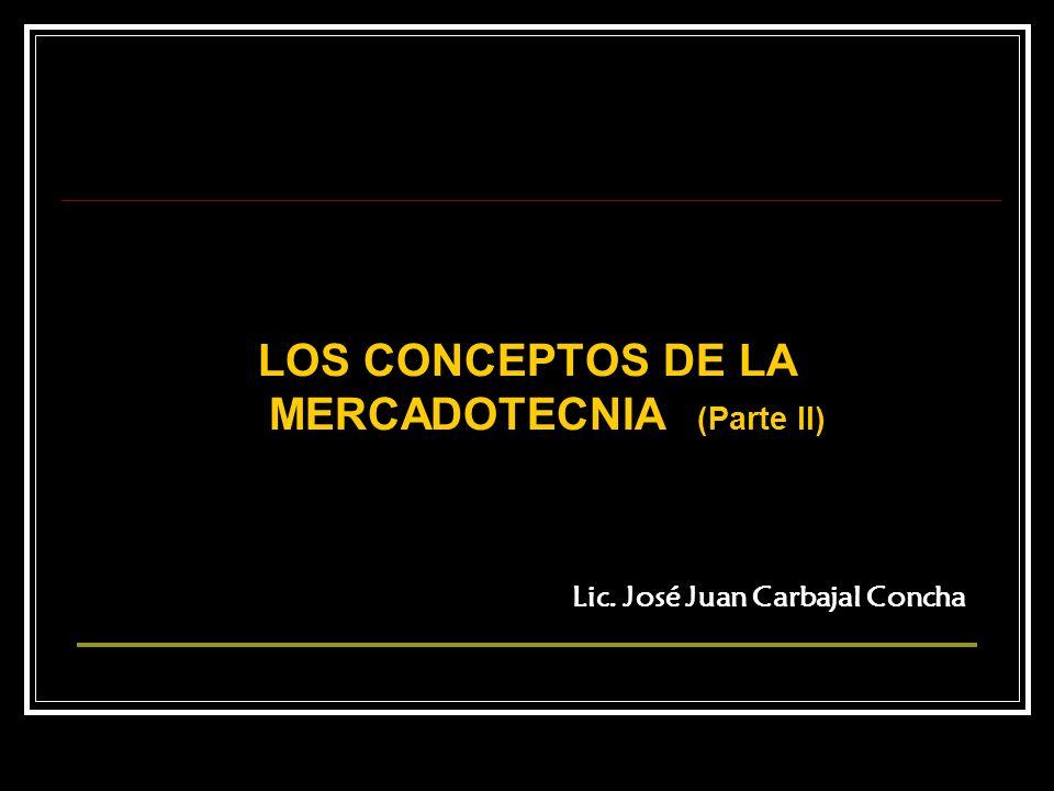 LOS CONCEPTOS DE LA MERCADOTECNIA (Parte II) Lic. José Juan Carbajal Concha