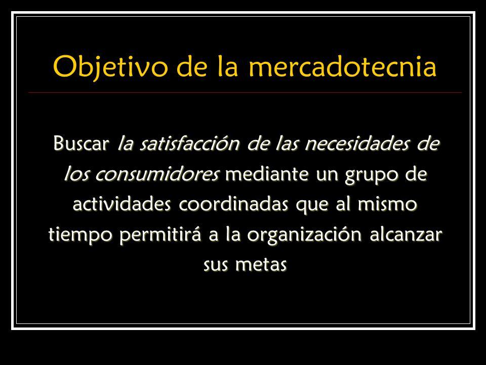 Objetivo de la mercadotecnia Buscar la satisfacción de las necesidades de los consumidores mediante un grupo de actividades coordinadas que al mismo t