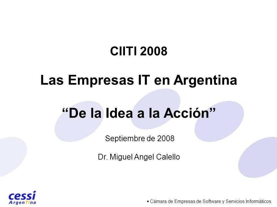 Cámara de Empresas de Software y Servicios Informáticos CIITI 2008 Las Empresas IT en Argentina De la Idea a la Acción Septiembre de 2008 Dr.