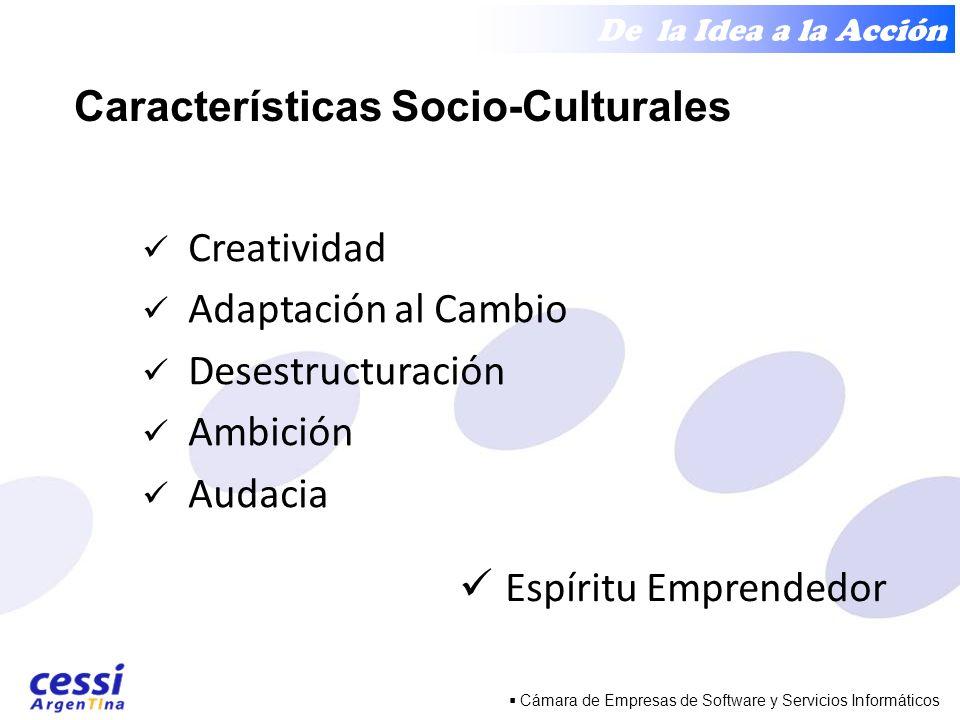 De la Idea a la Acción Cámara de Empresas de Software y Servicios Informáticos Características Socio-Culturales Creatividad Adaptación al Cambio Desestructuración Ambición Audacia Espíritu Emprendedor