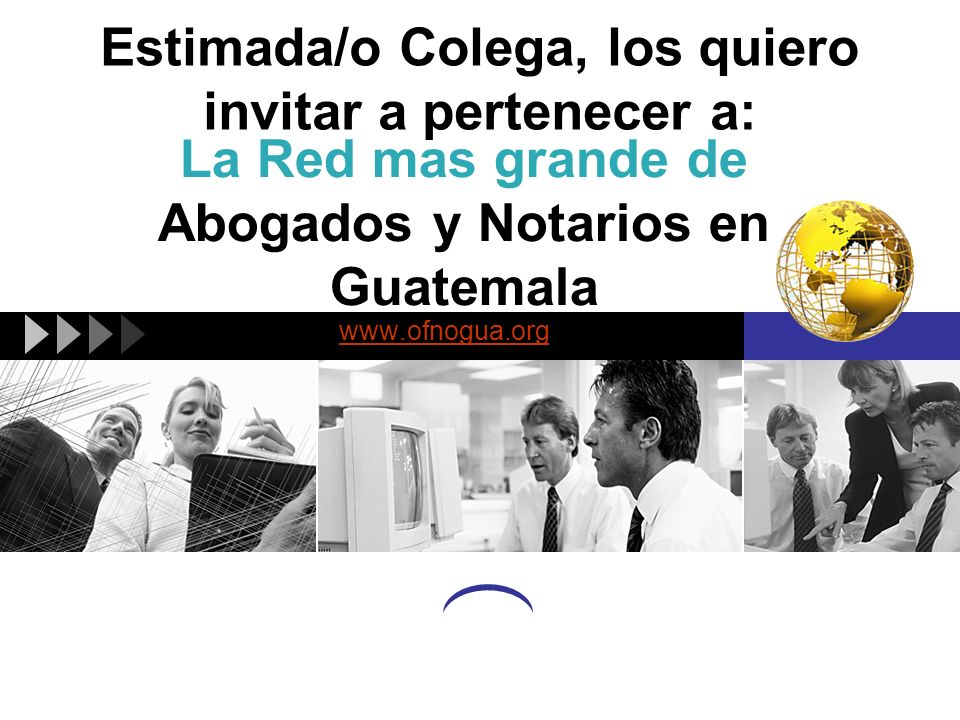 Estimada/o Colega, los quiero invitar a pertenecer a: www.ofnogua.org La Red mas grande de Abogados y Notarios en Guatemala