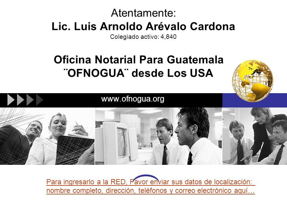 Atentamente: Lic. Luis Arnoldo Arévalo Cardona Colegiado activo: 4,840 www.ofnogua.org Oficina Notarial Para Guatemala ¨OFNOGUA¨ desde Los USA Para in