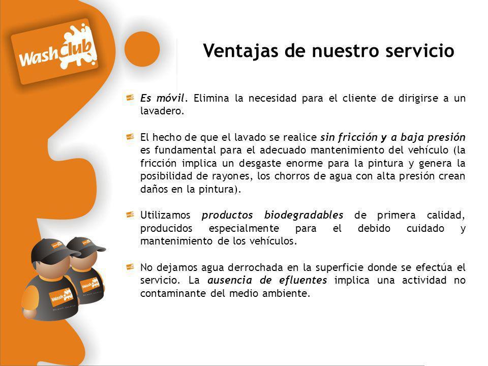 Ventajas de nuestro servicio Es móvil. Elimina la necesidad para el cliente de dirigirse a un lavadero. El hecho de que el lavado se realice sin fricc