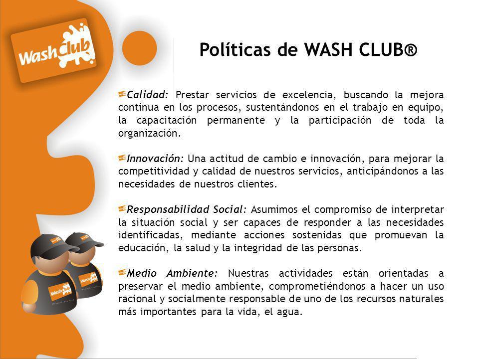 Políticas de WASH CLUB® Calidad: Prestar servicios de excelencia, buscando la mejora continua en los procesos, sustentándonos en el trabajo en equipo,