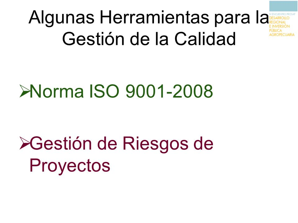 Algunas Herramientas para la Gestión de la Calidad Norma ISO 9001-2008 Gestión de Riesgos de Proyectos