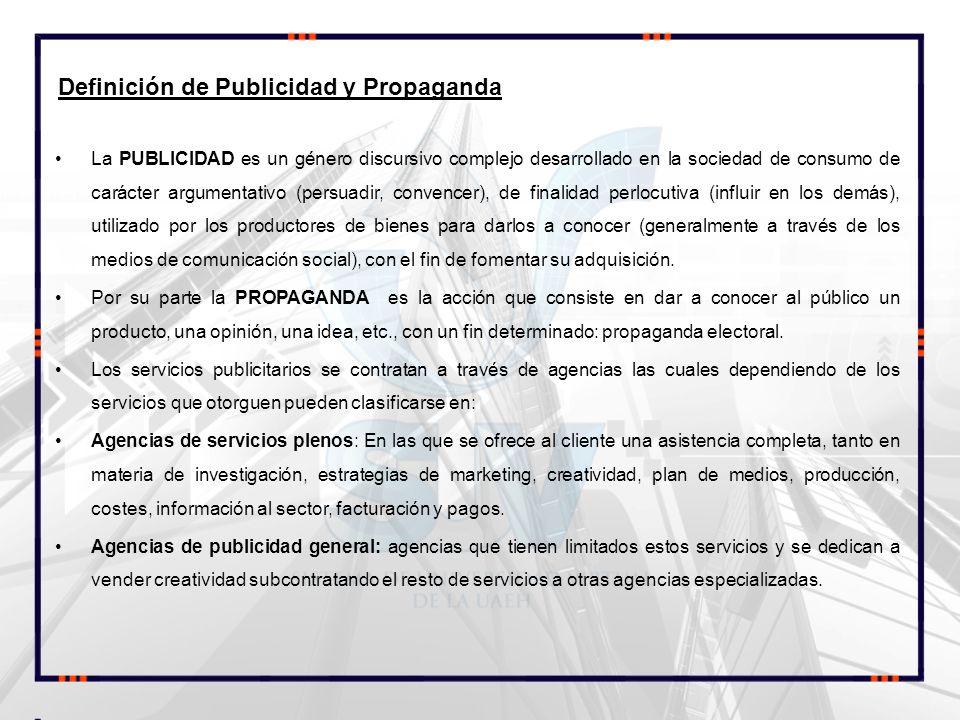 Definición de Publicidad y Propaganda La PUBLICIDAD es un género discursivo complejo desarrollado en la sociedad de consumo de carácter argumentativo