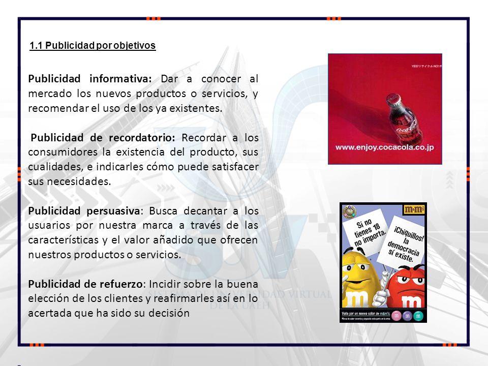 1.1 Publicidad por objetivos Publicidad informativa: Dar a conocer al mercado los nuevos productos o servicios, y recomendar el uso de los ya existent