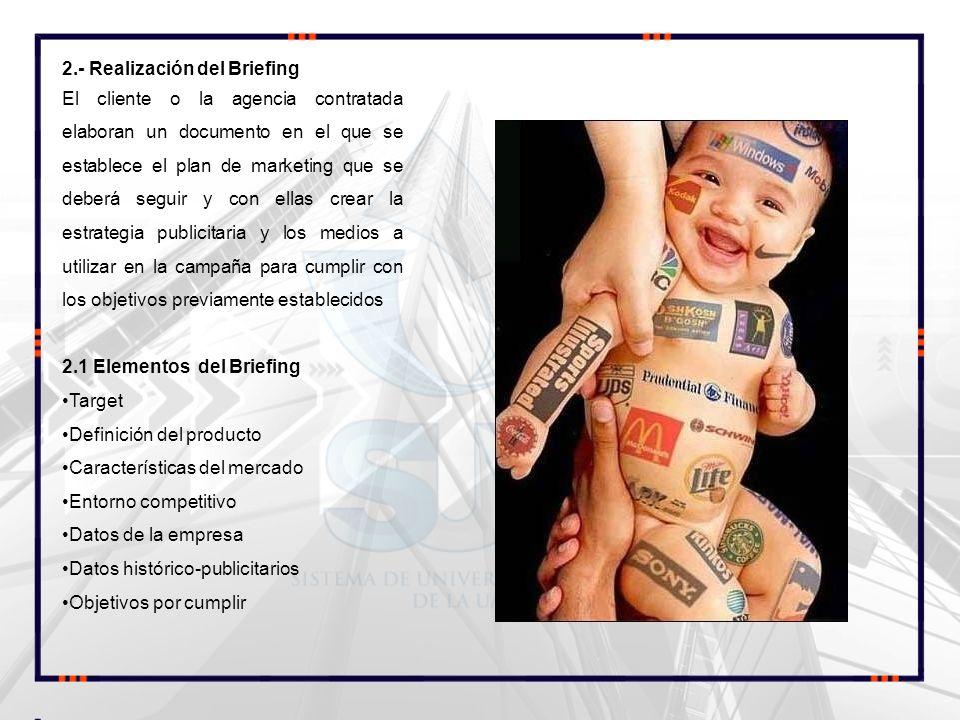 2.- Realización del Briefing El cliente o la agencia contratada elaboran un documento en el que se establece el plan de marketing que se deberá seguir