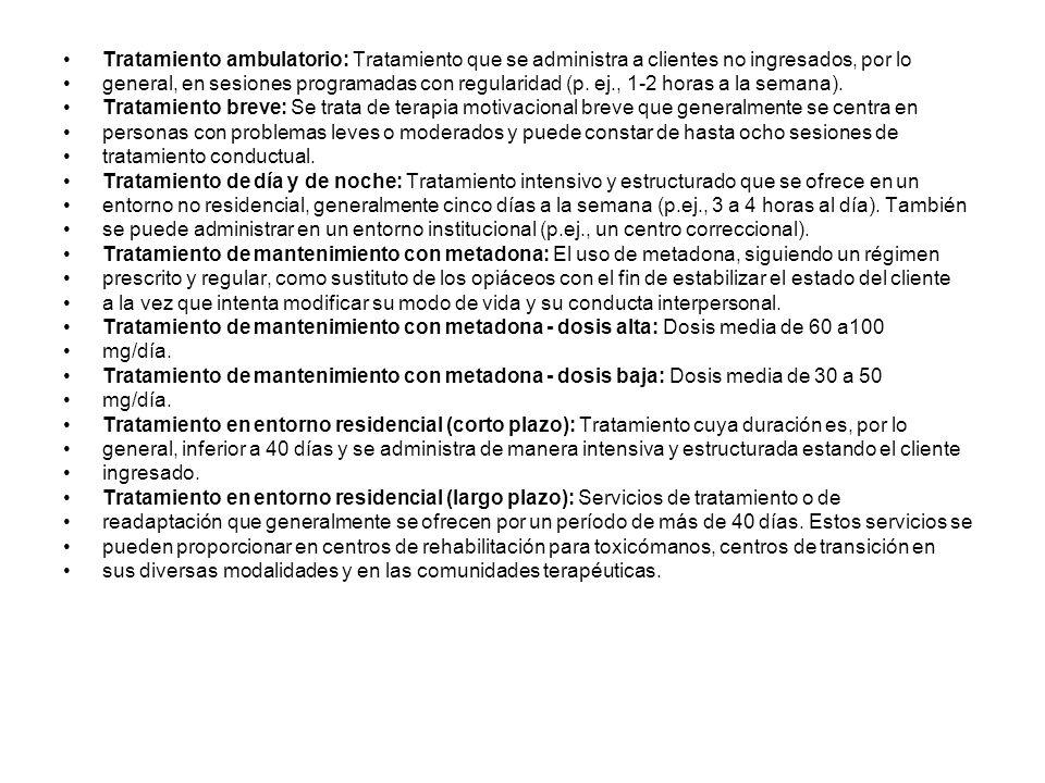 Tratamiento ambulatorio: Tratamiento que se administra a clientes no ingresados, por lo general, en sesiones programadas con regularidad (p. ej., 1-2