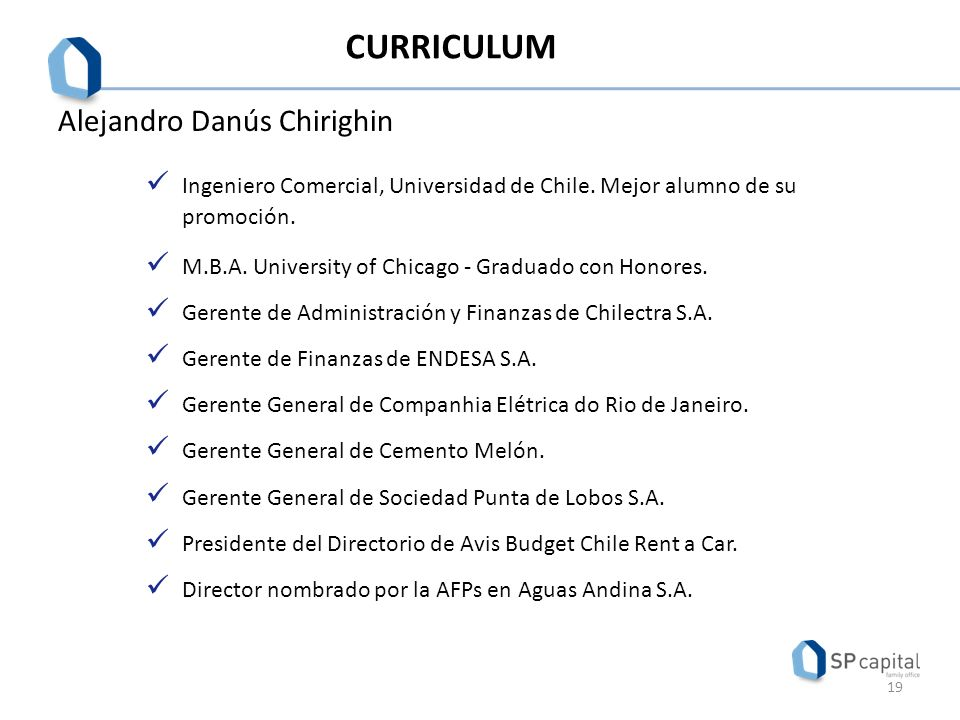 CURRICULUM Ingeniero Comercial, Universidad de Chile. Mejor alumno de su promoción. M.B.A. University of Chicago - Graduado con Honores. Gerente de Ad