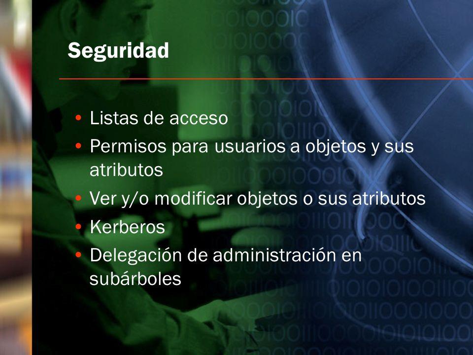 Seguridad Listas de acceso Permisos para usuarios a objetos y sus atributos Ver y/o modificar objetos o sus atributos Kerberos Delegación de administr