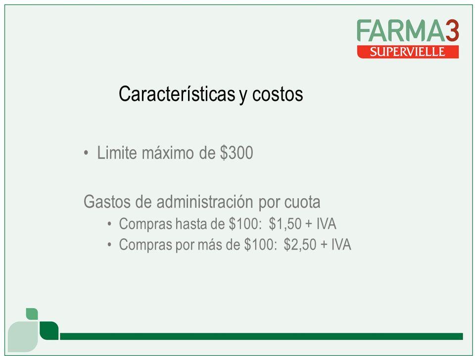 Limite máximo de $300 Gastos de administración por cuota Compras hasta de $100: $1,50 + IVA Compras por más de $100: $2,50 + IVA Características y costos