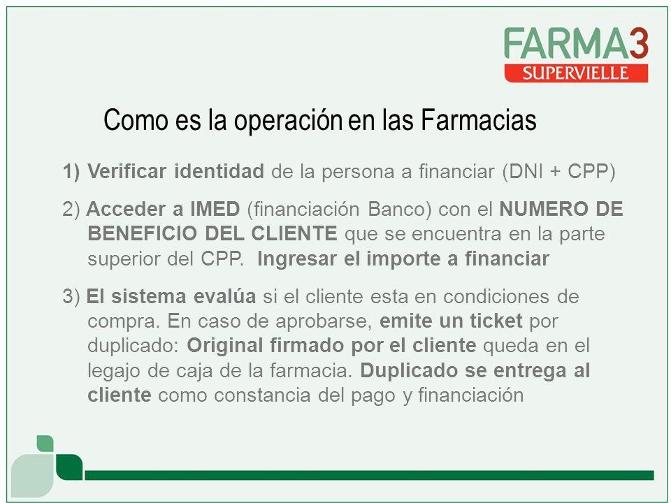 1)Verificar identidad de la persona a financiar (DNI + CPP) 2) Acceder a IMED (financiación Banco) con el NUMERO DE BENEFICIO DEL CLIENTE que se encuentra en la parte superior del CPP.