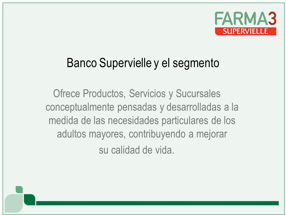 Banco Supervielle y el segmento Ofrece Productos, Servicios y Sucursales conceptualmente pensadas y desarrolladas a la medida de las necesidades particulares de los adultos mayores, contribuyendo a mejorar su calidad de vida.