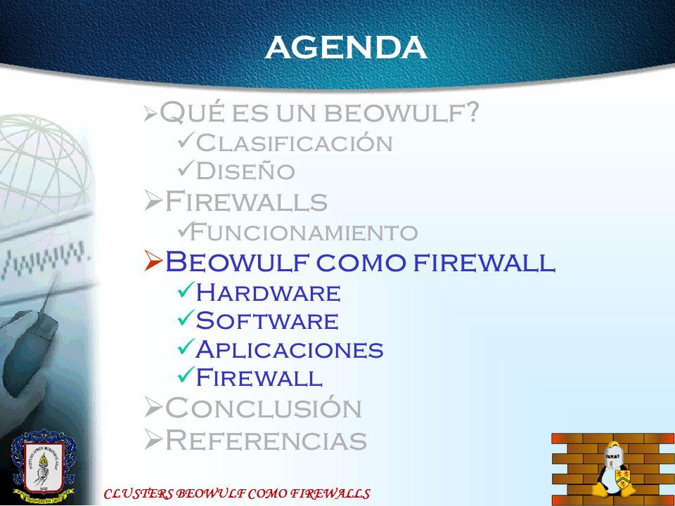 CLUSTERS BEOWULF COMO FIREWALLS AGENDA Qué es un beowulf? Clasificación Diseño Firewalls Funcionamiento Beowulf como firewall Hardware Software Aplica
