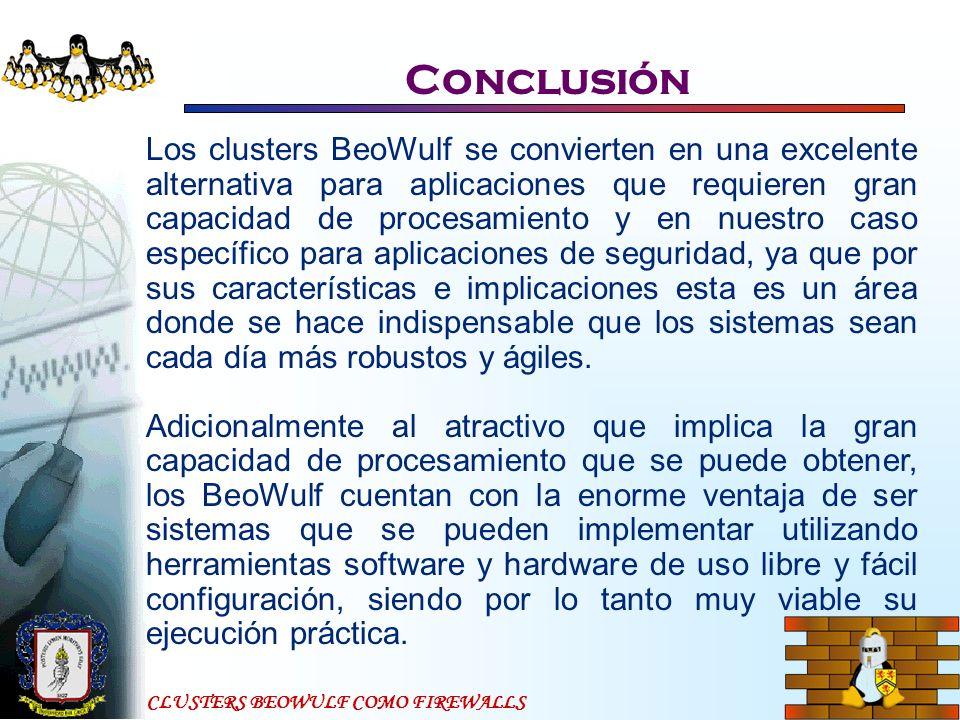 CLUSTERS BEOWULF COMO FIREWALLS Conclusión Los clusters BeoWulf se convierten en una excelente alternativa para aplicaciones que requieren gran capaci