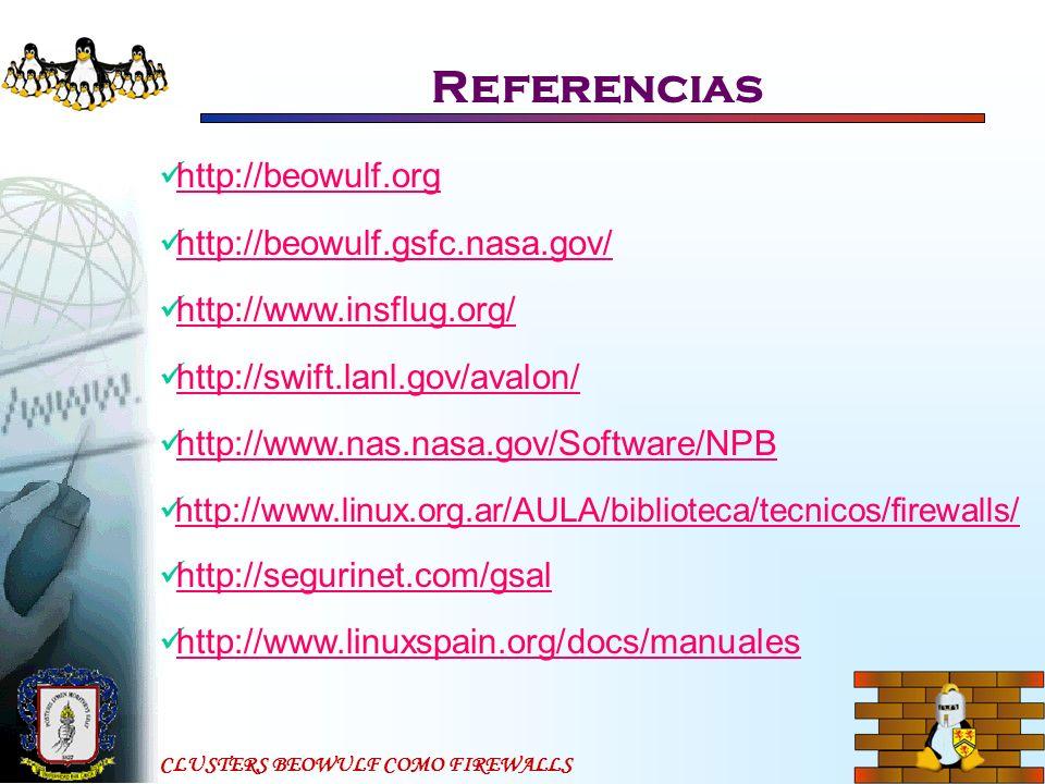 CLUSTERS BEOWULF COMO FIREWALLS Referencias http://beowulf.org http://beowulf.gsfc.nasa.gov/ http://www.insflug.org/ http://swift.lanl.gov/avalon/ htt
