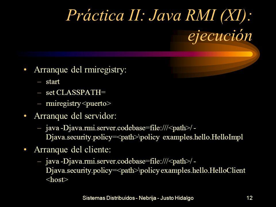 Sistemas Distribuidos - Nebrija - Justo Hidalgo12 Práctica II: Java RMI (XI): ejecución Arranque del rmiregistry: –start –set CLASSPATH= –rmiregistry