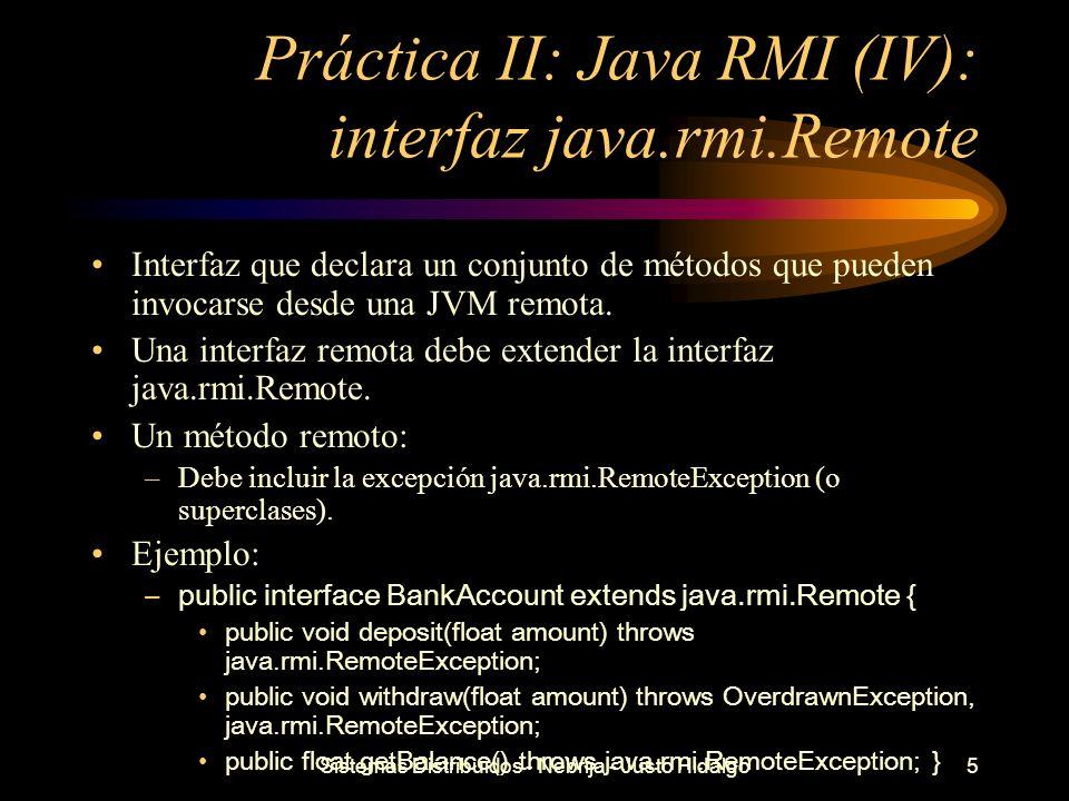 Sistemas Distribuidos - Nebrija - Justo Hidalgo5 Práctica II: Java RMI (IV): interfaz java.rmi.Remote Interfaz que declara un conjunto de métodos que