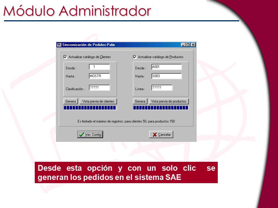 Módulo Administrador Desde esta opción y con un solo clic se generan los pedidos en el sistema SAE