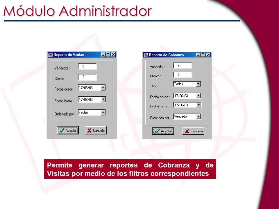 Módulo Administrador Permite generar reportes de Cobranza y de Visitas por medio de los filtros correspondientes