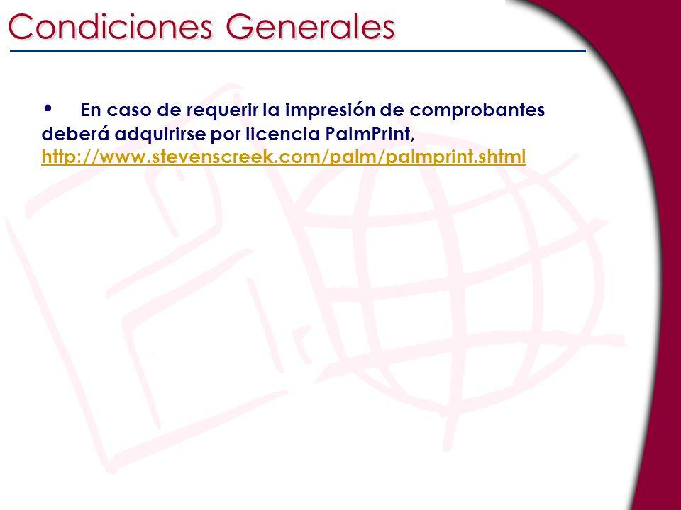 Condiciones Generales En caso de requerir la impresión de comprobantes deberá adquirirse por licencia PalmPrint, http://www.stevenscreek.com/palm/palm