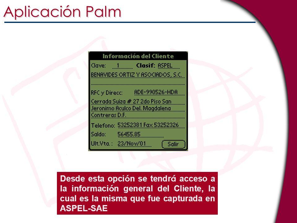 Aplicación Palm Desde esta opci ó n se tendr á acceso a la informaci ó n general del Cliente, la cual es la misma que fue capturada en ASPEL-SAE