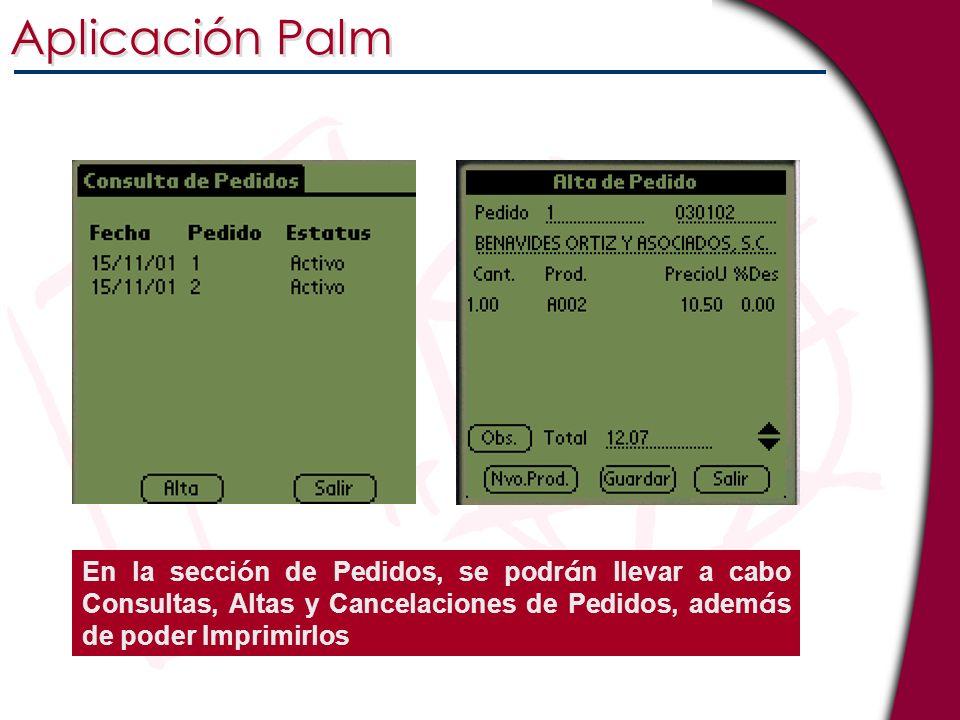 Aplicación Palm En la secci ó n de Pedidos, se podr á n llevar a cabo Consultas, Altas y Cancelaciones de Pedidos, adem á s de poder Imprimirlos