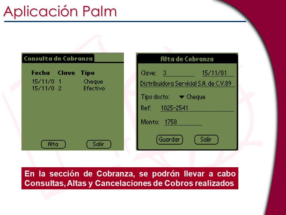 Aplicación Palm En la secci ó n de Cobranza, se podr á n llevar a cabo Consultas, Altas y Cancelaciones de Cobros realizados