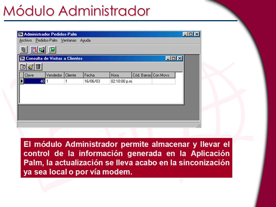 Módulo Administrador El m ó dulo Administrador permite almacenar y llevar el control de la informaci ó n generada en la Aplicaci ó n Palm, la actualiz