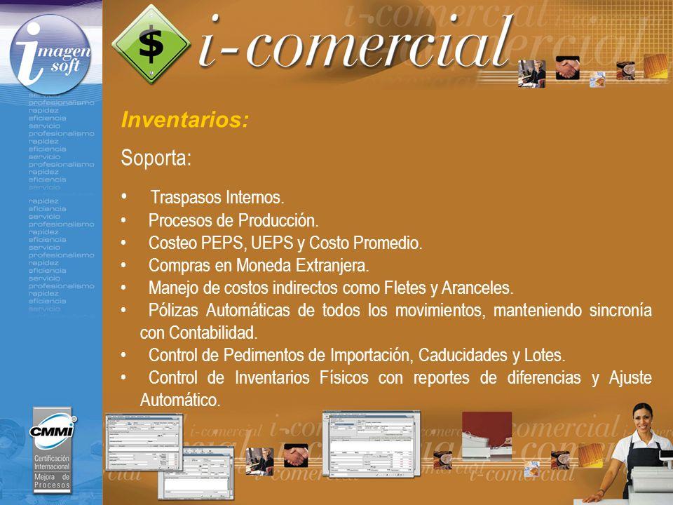 Inventarios: Soporta: Traspasos Internos. Procesos de Producción. Costeo PEPS, UEPS y Costo Promedio. Compras en Moneda Extranjera. Manejo de costos i