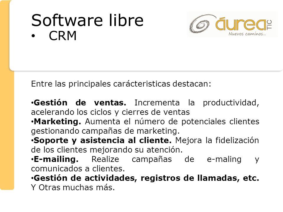 Software libre CRM Entre las principales carácteristicas destacan: Gestión de ventas. Incrementa la productividad, acelerando los ciclos y cierres de