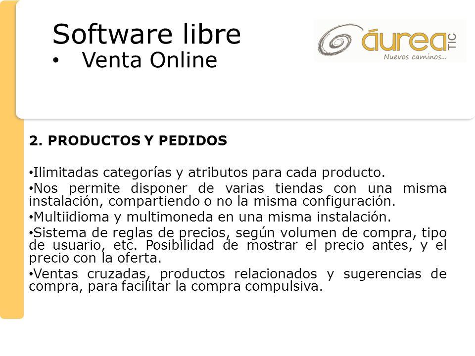 2. PRODUCTOS Y PEDIDOS Ilimitadas categorías y atributos para cada producto. Nos permite disponer de varias tiendas con una misma instalación, compart