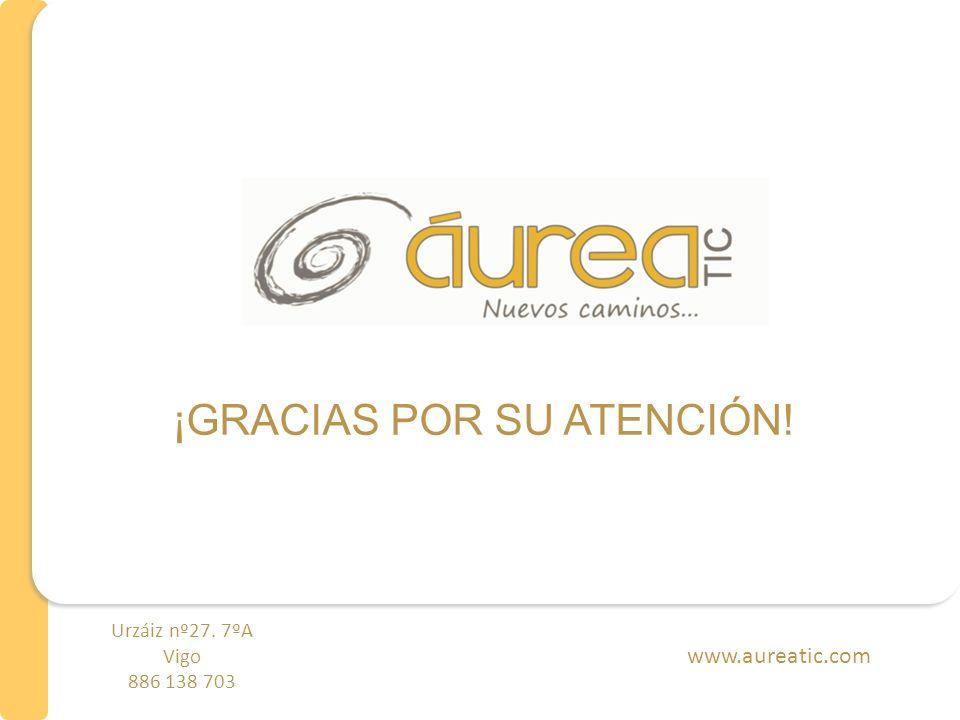 ¡GRACIAS POR SU ATENCIÓN! www.aureatic.com Urzáiz nº27. 7ºA Vigo 886 138 703