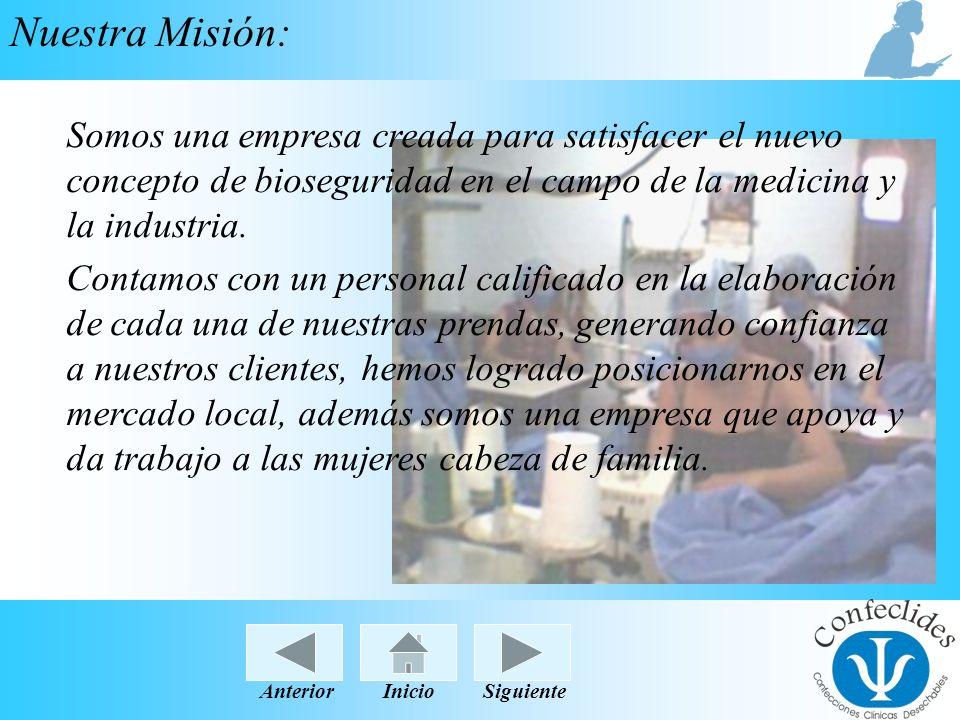 InicioAnteriorSiguiente Nuestra Misión: Somos una empresa creada para satisfacer el nuevo concepto de bioseguridad en el campo de la medicina y la ind