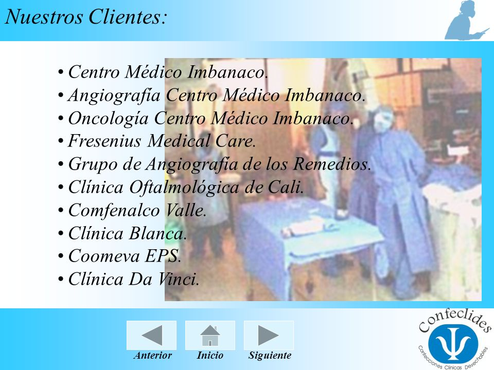 InicioAnteriorSiguiente Nuestros Clientes: Centro Médico Imbanaco. Angiografía Centro Médico Imbanaco. Oncología Centro Médico Imbanaco. Fresenius Med