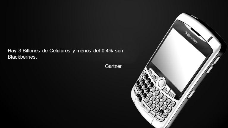Hay 3 Billones de Celulares y menos del 0.4% son Blackberries. Gartner