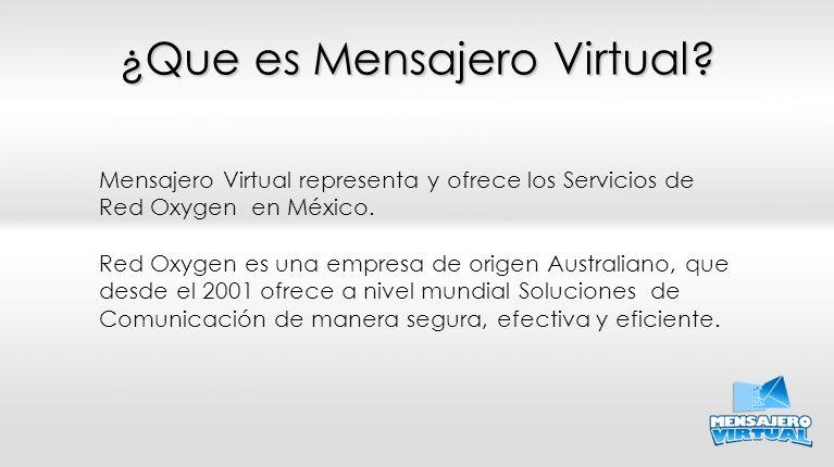 ¿Que es Mensajero Virtual? Mensajero Virtual representa y ofrece los Servicios de Red Oxygen en México. Red Oxygen es una empresa de origen Australian